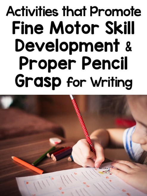 Activities that Promote Fine Motor Skill Development & Proper Pencil Grasp for Writing
